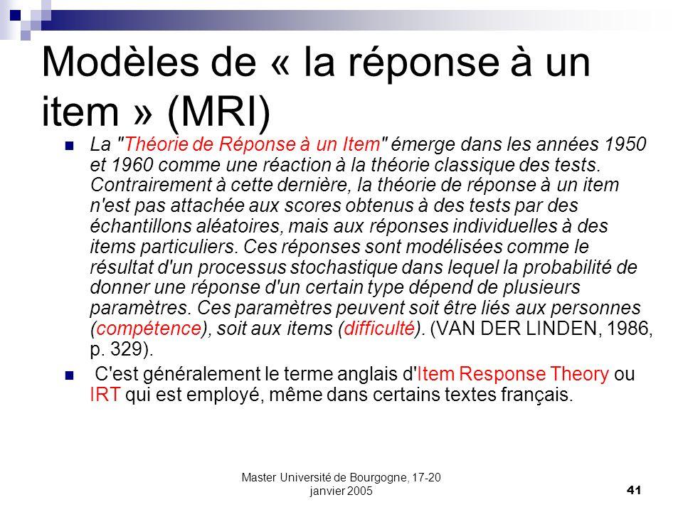 Master Université de Bourgogne, 17-20 janvier 200541 Modèles de « la réponse à un item » (MRI) La