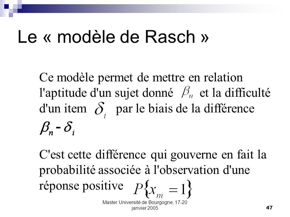 Master Université de Bourgogne, 17-20 janvier 200547 Le « modèle de Rasch » Ce modèle permet de mettre en relation l'aptitude d'un sujet donné et la d