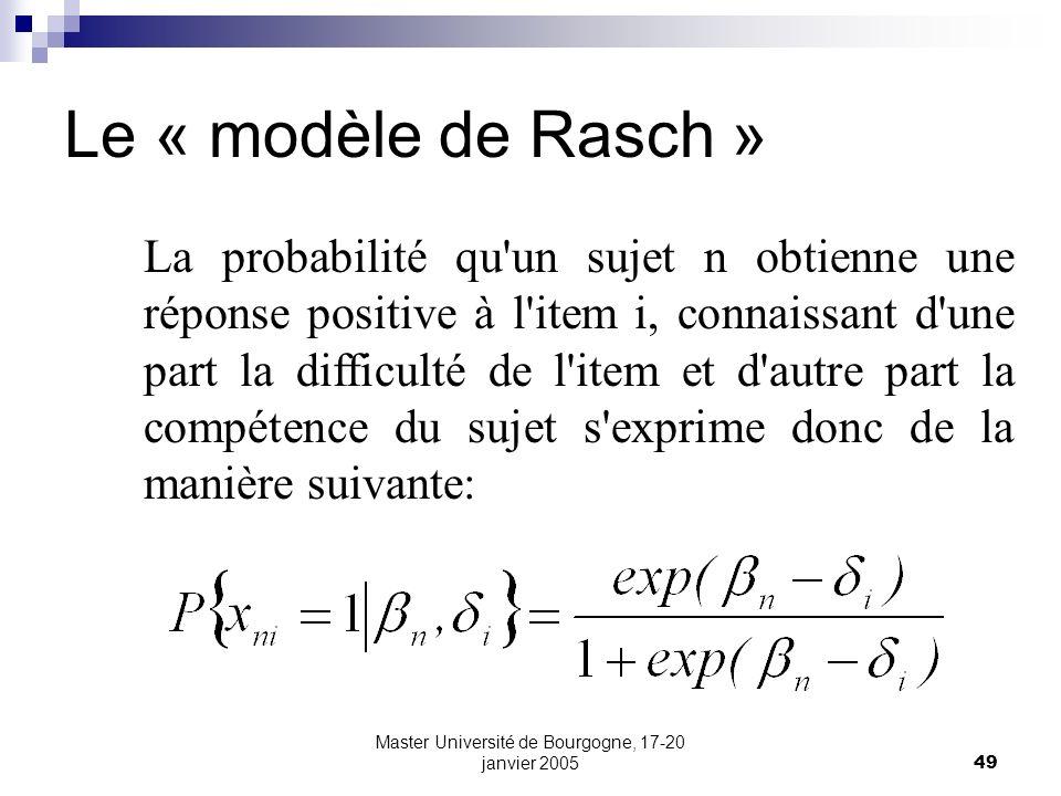 Master Université de Bourgogne, 17-20 janvier 200549 Le « modèle de Rasch » La probabilité qu'un sujet n obtienne une réponse positive à l'item i, con