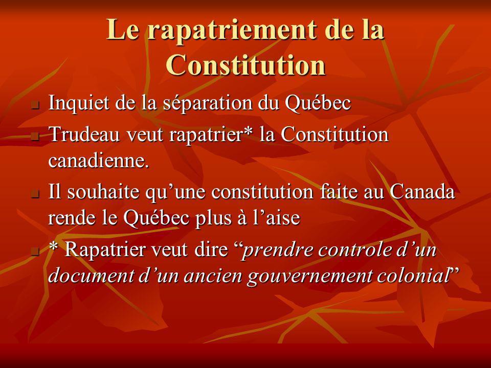 Le rapatriement de la Constitution Inquiet de la séparation du Québec Inquiet de la séparation du Québec Trudeau veut rapatrier* la Constitution canadienne.