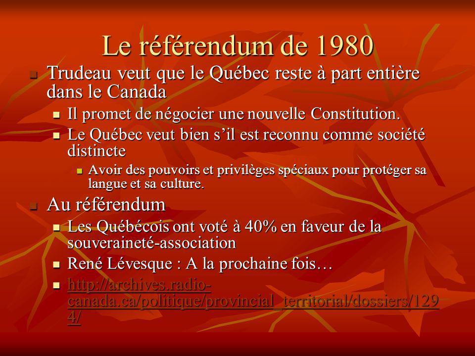 Le référendum de 1980 Trudeau veut que le Québec reste à part entière dans le Canada Trudeau veut que le Québec reste à part entière dans le Canada Il promet de négocier une nouvelle Constitution.