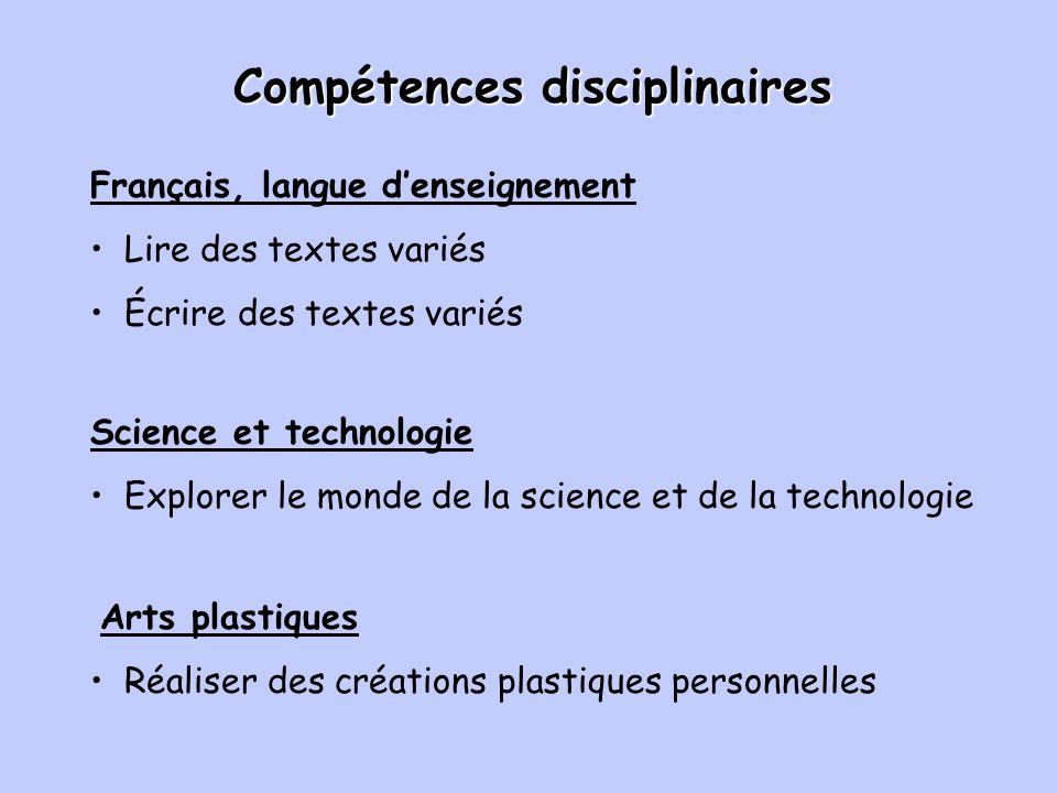 Compétences disciplinaires Français, langue denseignement Lire des textes variés Écrire des textes variés Science et technologie Explorer le monde de la science et de la technologie Arts plastiques Réaliser des créations plastiques personnelles