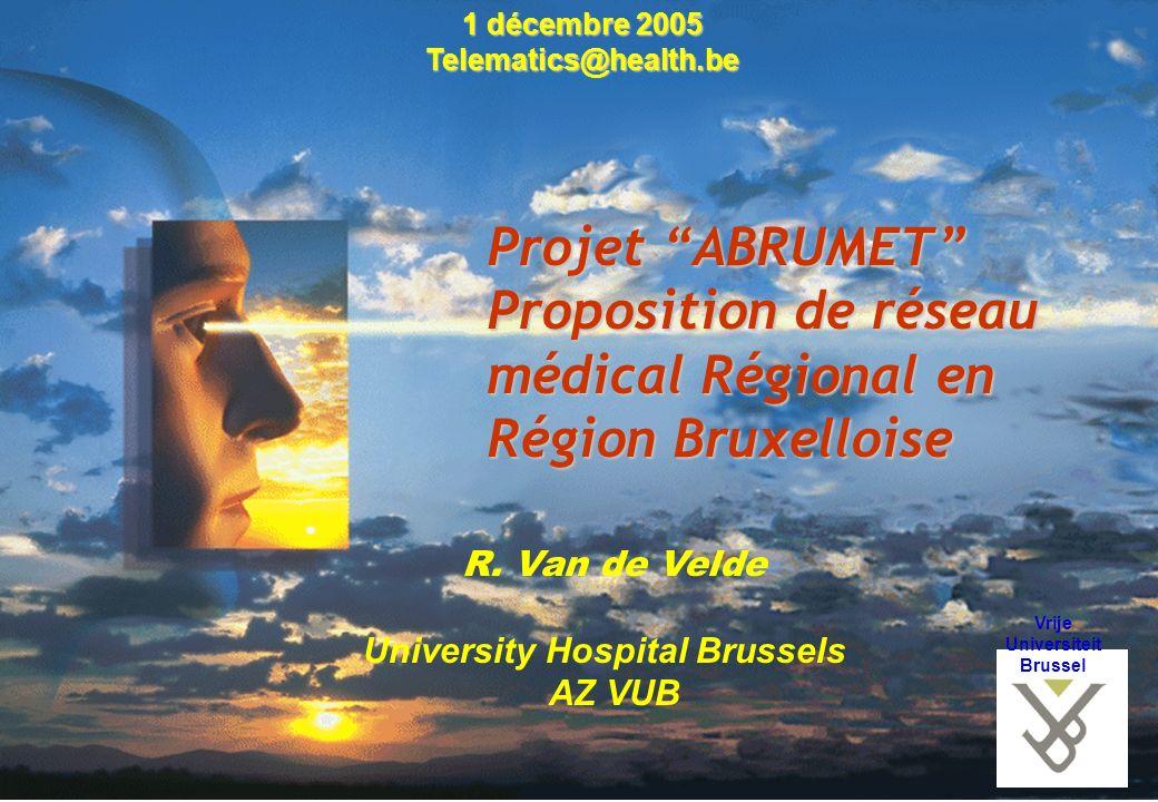 Projet ABRUMET Proposition de réseau médical Régional en Région Bruxelloise Vrije Universiteit Brussel R. Van de Velde University Hospital Brussels AZ