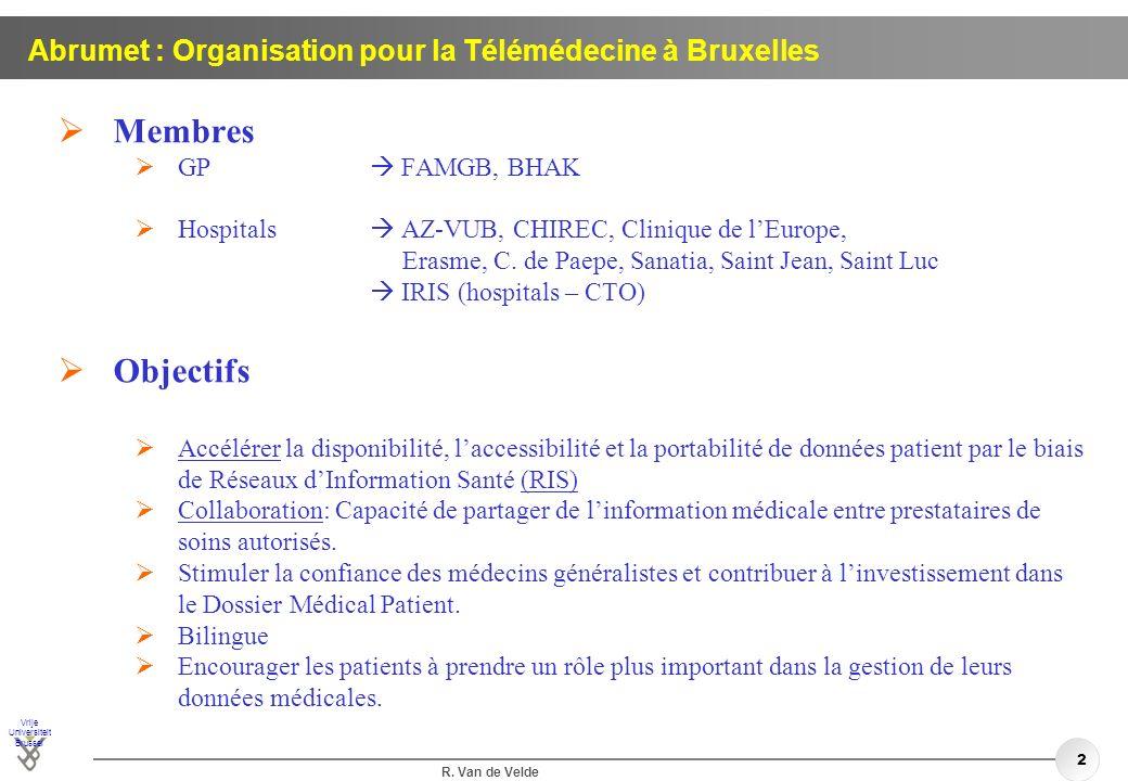 Vrije Universiteit Brussel R. Van de Velde 2 Abrumet : Organisation pour la Télémédecine à Bruxelles Membres GP FAMGB, BHAK Hospitals AZ-VUB, CHIREC,