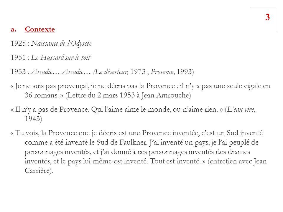 a.Contexte 1925 : Naissance de lOdyssée 1951 : Le Hussard sur le toit 1953 : Arcadie… Arcadie… (Le déserteur, 1973 ; Provence, 1993) « Je ne suis pas