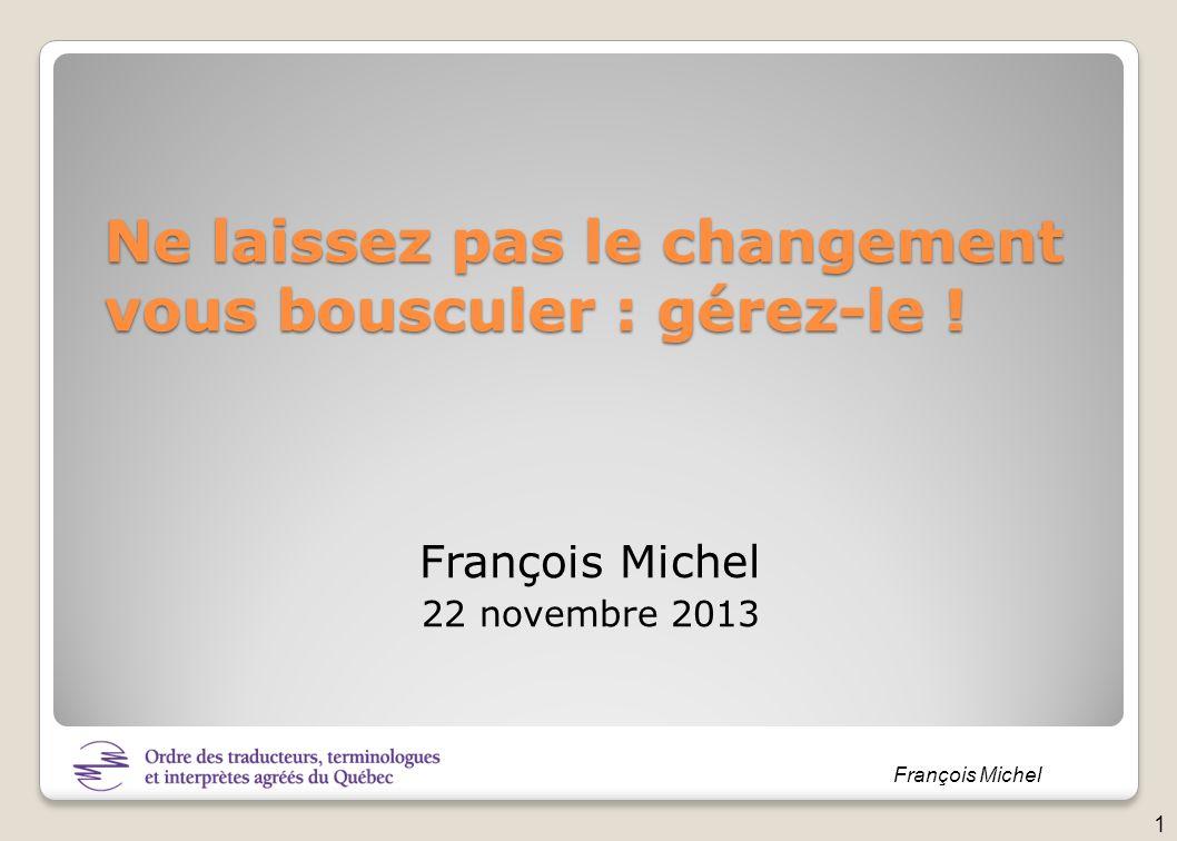 François Michel Ne laissez pas le changement vous bousculer : gérez-le ! François Michel 22 novembre 2013 1