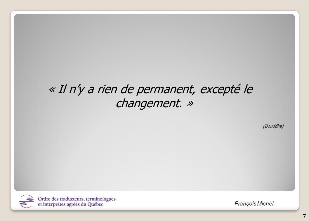 François Michel « Il ny a rien de permanent, excepté le changement. » (Bouddha) 8