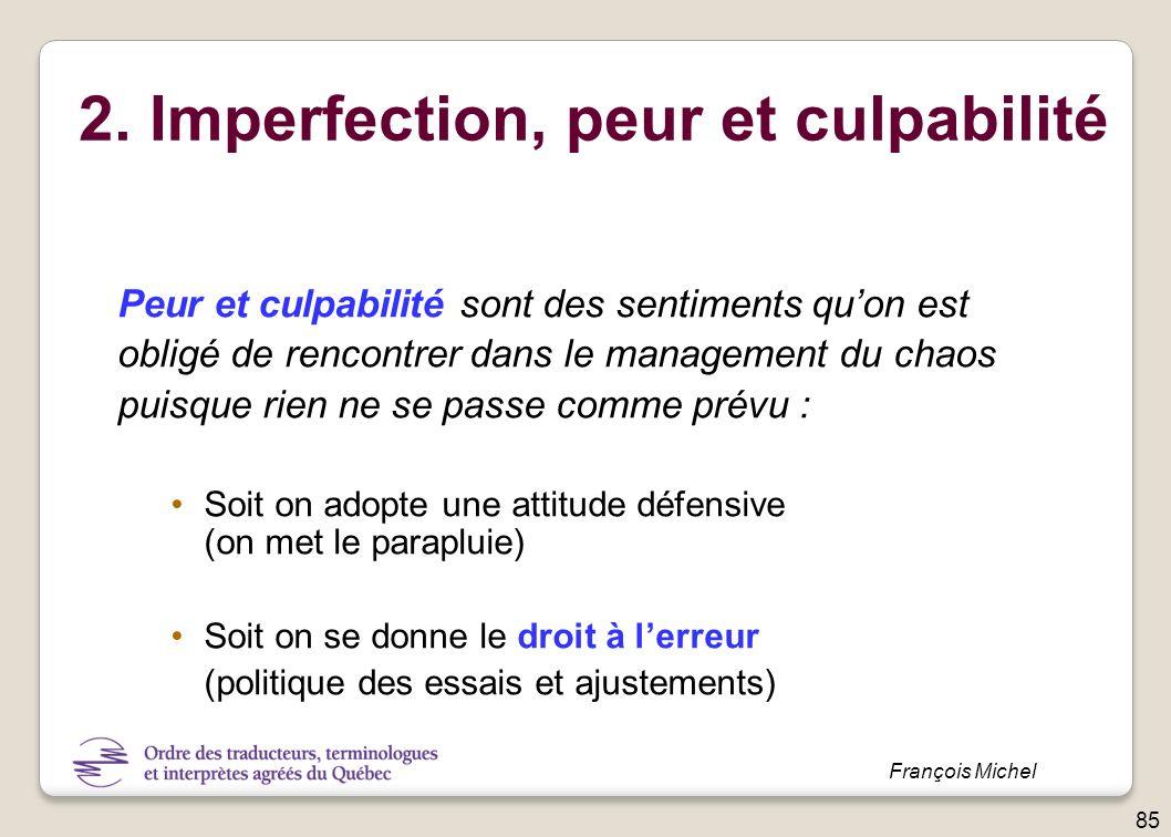 2. Imperfection, peur et culpabilité Peur et culpabilité sont des sentiments quon est obligé de rencontrer dans le management du chaos puisque rien ne