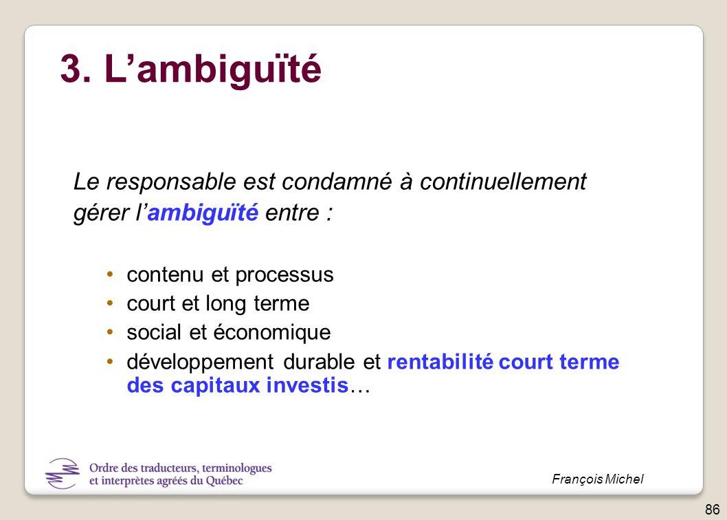 3. Lambiguïté Le responsable est condamné à continuellement gérer lambiguïté entre : contenu et processus court et long terme social et économique dév