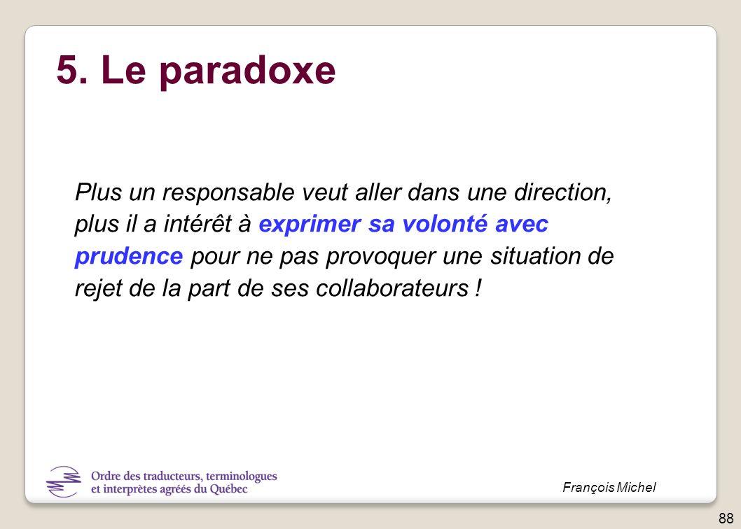 5. Le paradoxe Plus un responsable veut aller dans une direction, plus il a intérêt à exprimer sa volonté avec prudence pour ne pas provoquer une situ