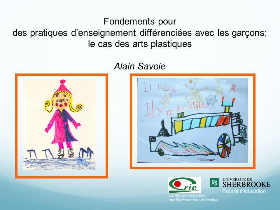 Fondements pour des pratiques denseignement différenciées avec les garçons: le cas des arts plastiques Alain Savoie Centre de recherche sur lintervent