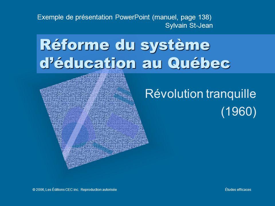 Réforme du système déducation au Québec Révolution tranquille (1960) Exemple de présentation PowerPoint (manuel, page 138) Sylvain St-Jean © 2006, Les Éditions CEC inc.