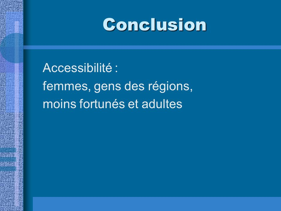 Conclusion Accessibilité : femmes, gens des régions, moins fortunés et adultes