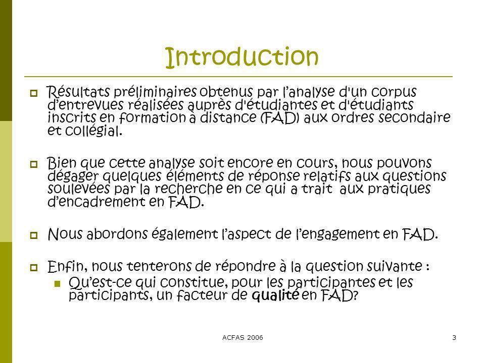 ACFAS 20063 Introduction Résultats préliminaires obtenus par lanalyse d un corpus dentrevues réalisées auprès d étudiantes et d étudiants inscrits en formation à distance (FAD) aux ordres secondaire et collégial.