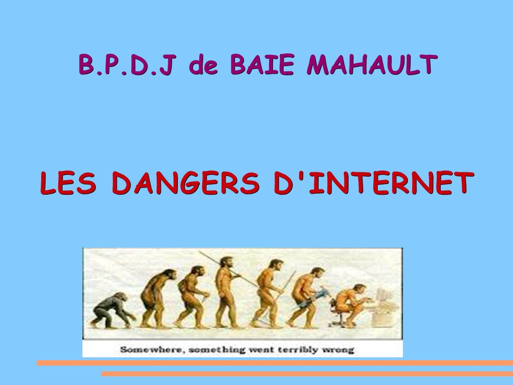 INTERNET Monde virtuel intégré à notre quotidien, Internet est un merveilleux outil de communication et d apprentissage mais représente un vecteur potentiel de dangers.