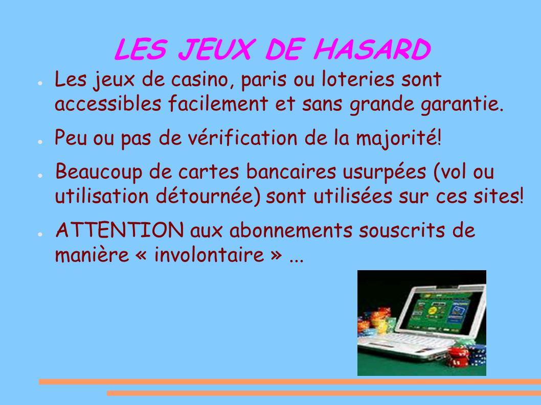 LES JEUX DE HASARD Les jeux de casino, paris ou loteries sont accessibles facilement et sans grande garantie.