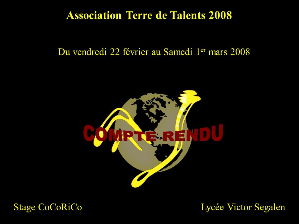 Du vendredi 22 février au Samedi 1 er mars 2008 Association Terre de Talents 2008 Lycée Victor SegalenStage CoCoRiCo