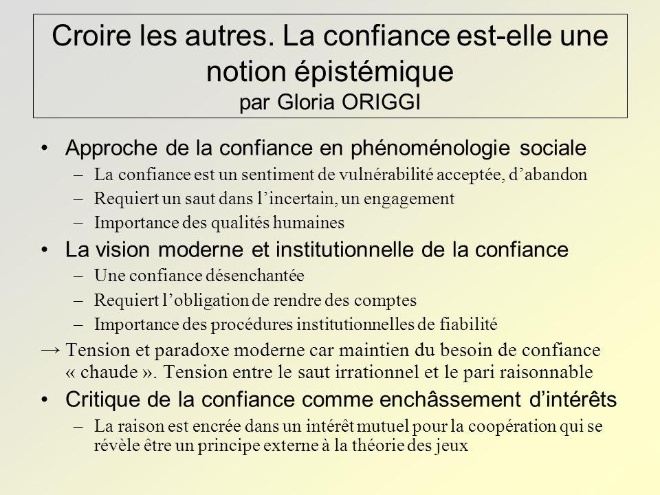 Croire les autres. La confiance est-elle une notion épistémique par Gloria ORIGGI Approche de la confiance en phénoménologie sociale –La confiance est