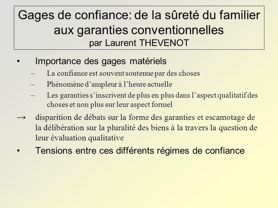 Gages de confiance: de la sûreté du familier aux garanties conventionnelles par Laurent THEVENOT Importance des gages matériels –La confiance est souv