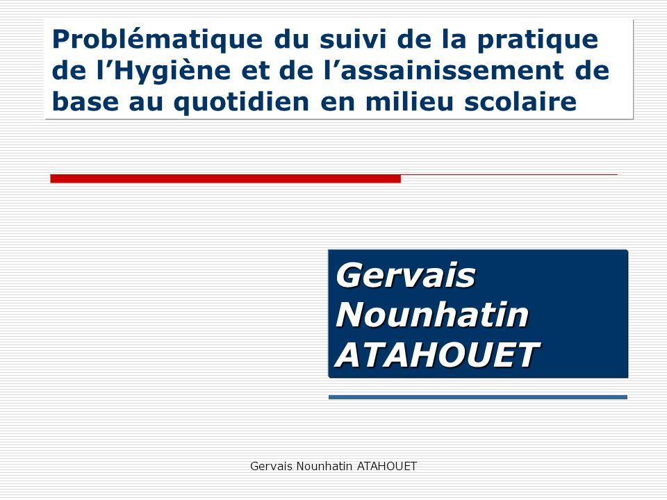 Gervais Nounhatin ATAHOUET Problématique du suivi de la pratique de lHygiène et de lassainissement de base au quotidien en milieu scolaire Gervais Nou