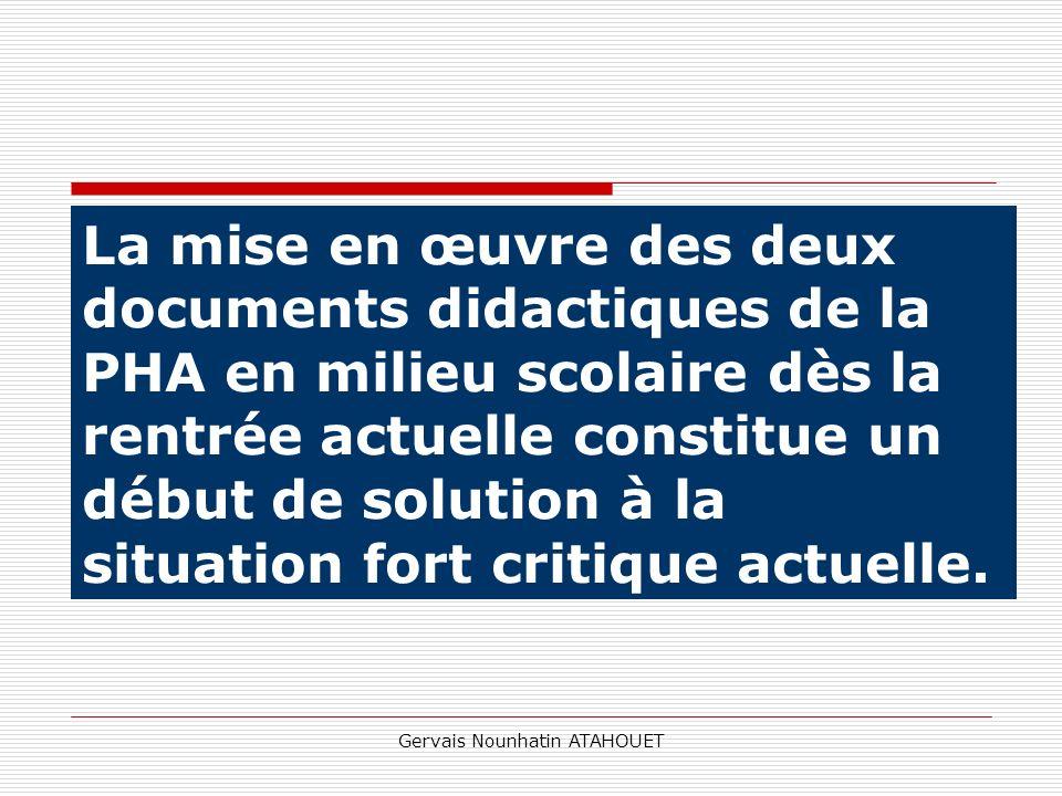 Gervais Nounhatin ATAHOUET La mise en œuvre des deux documents didactiques de la PHA en milieu scolaire dès la rentrée actuelle constitue un début de