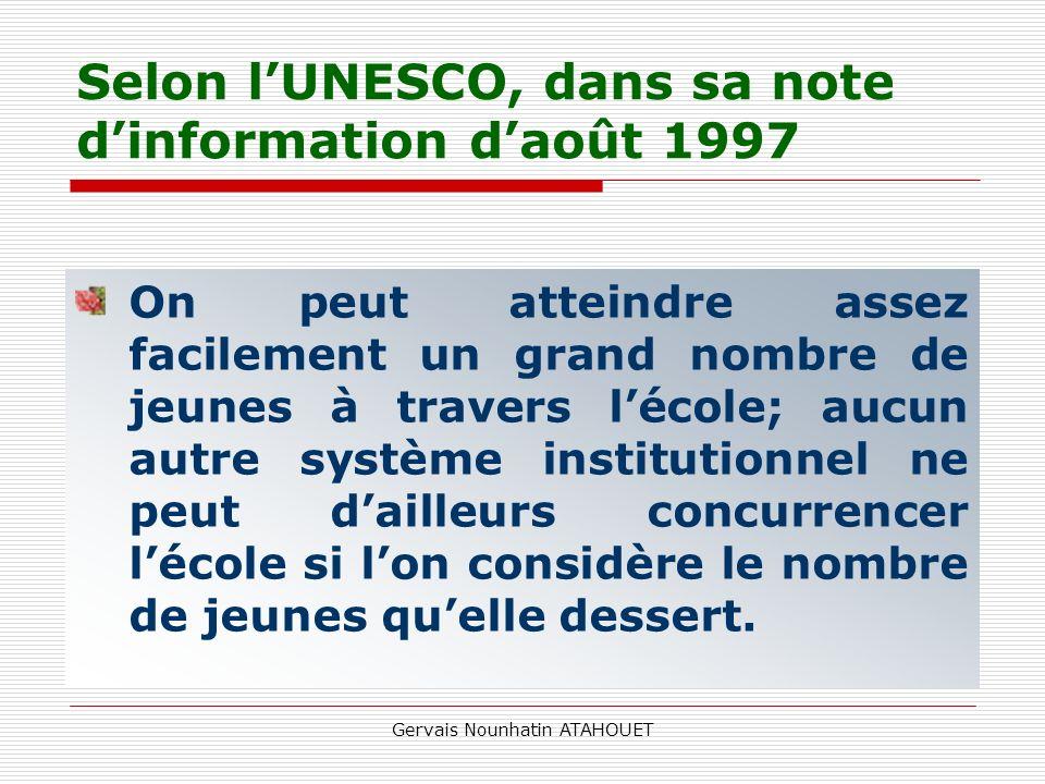 Gervais Nounhatin ATAHOUET Selon lUNESCO, dans sa note dinformation daoût 1997 On peut atteindre assez facilement un grand nombre de jeunes à travers