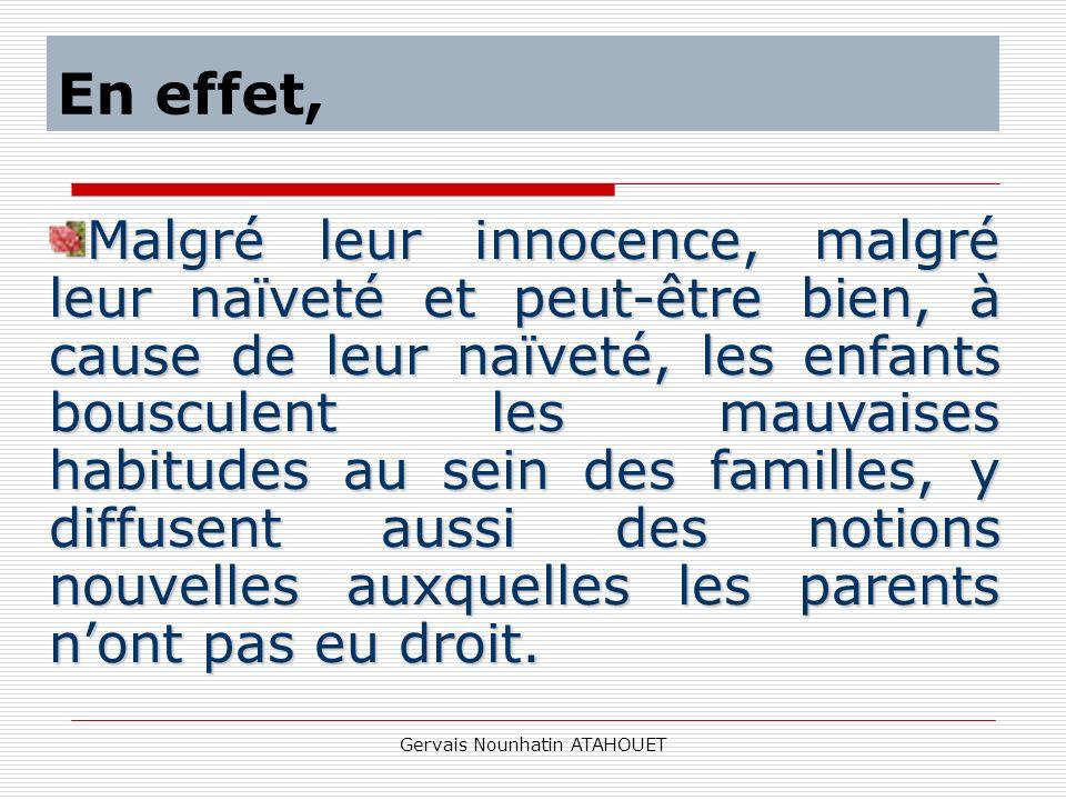 Gervais Nounhatin ATAHOUET En effet, Malgré leur innocence, malgré leur naïveté et peut-être bien, à cause de leur naïveté, les enfants bousculent les