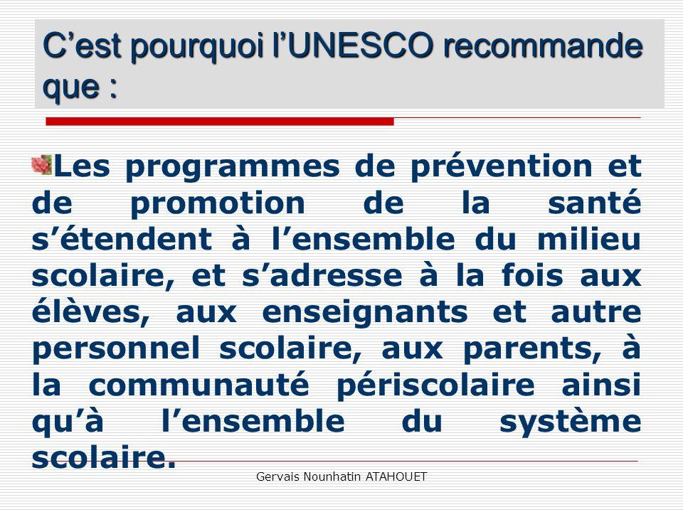 Gervais Nounhatin ATAHOUET Cest pourquoi lUNESCO recommande que : Les programmes de prévention et de promotion de la santé sétendent à lensemble du mi