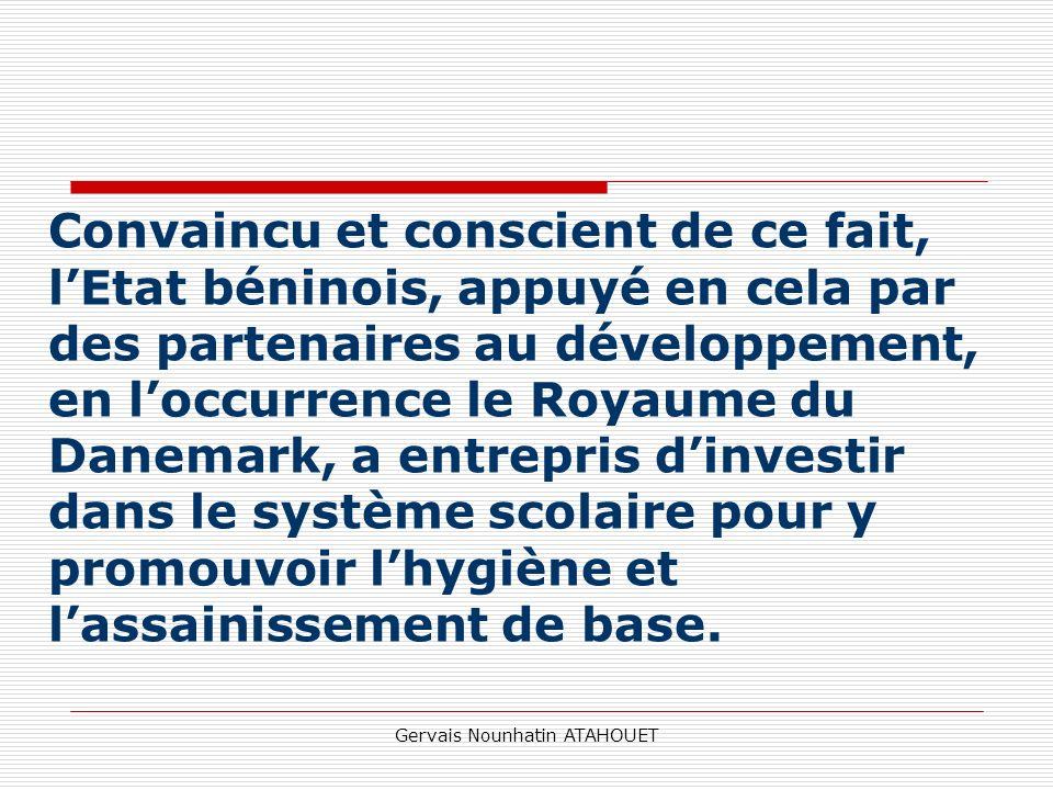 Gervais Nounhatin ATAHOUET Convaincu et conscient de ce fait, lEtat béninois, appuyé en cela par des partenaires au développement, en loccurrence le R
