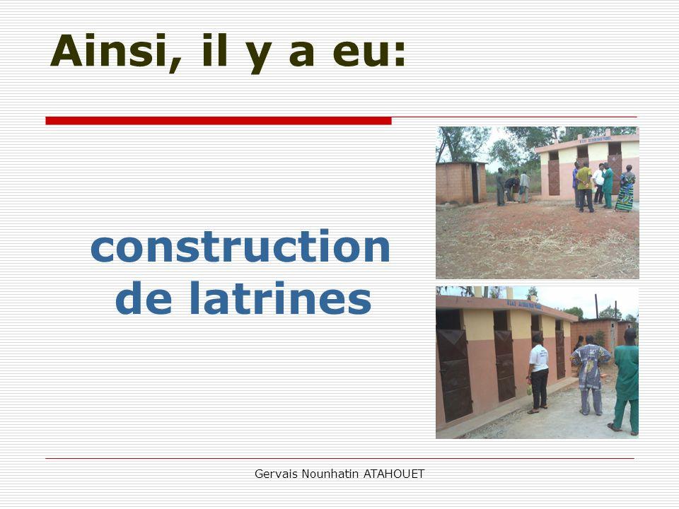 Gervais Nounhatin ATAHOUET Ainsi, il y a eu: construction de latrines