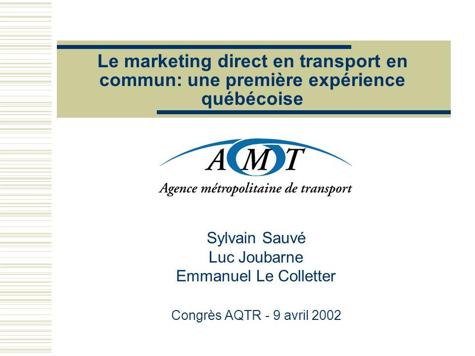 Le marketing direct en transport en commun: une première expérience québécoise Sylvain Sauvé Luc Joubarne Emmanuel Le Colletter Congrès AQTR - 9 avril