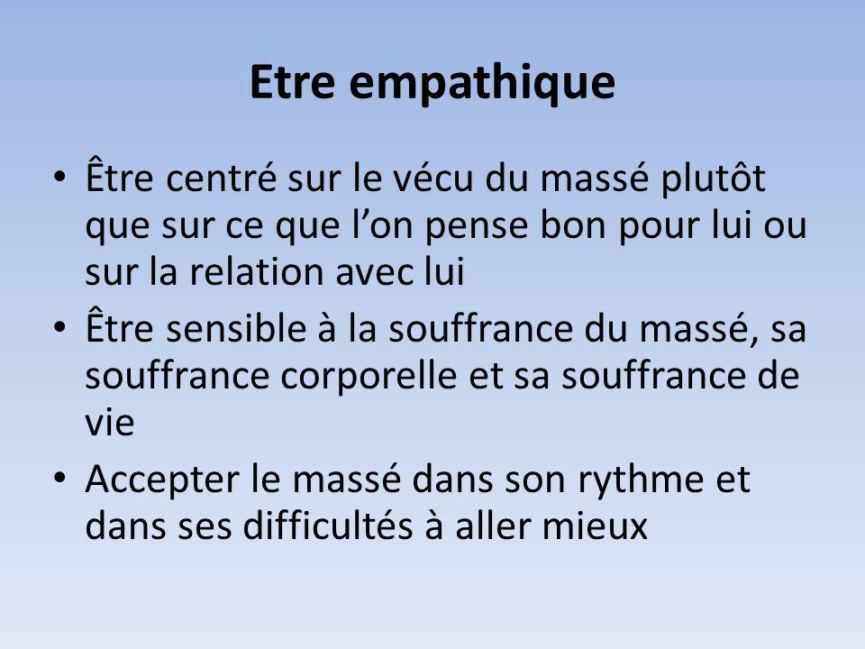 Etre empathique Être centré sur le vécu du massé plutôt que sur ce que lon pense bon pour lui ou sur la relation avec lui Être sensible à la souffranc