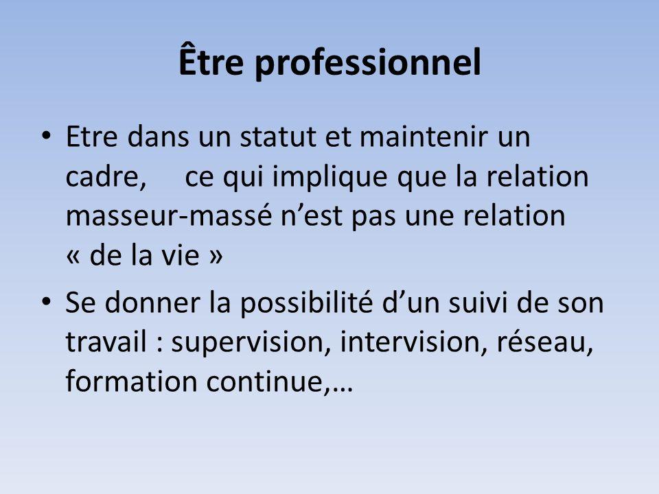 Être professionnel Etre dans un statut et maintenir un cadre, ce qui implique que la relation masseur-massé nest pas une relation « de la vie » Se don