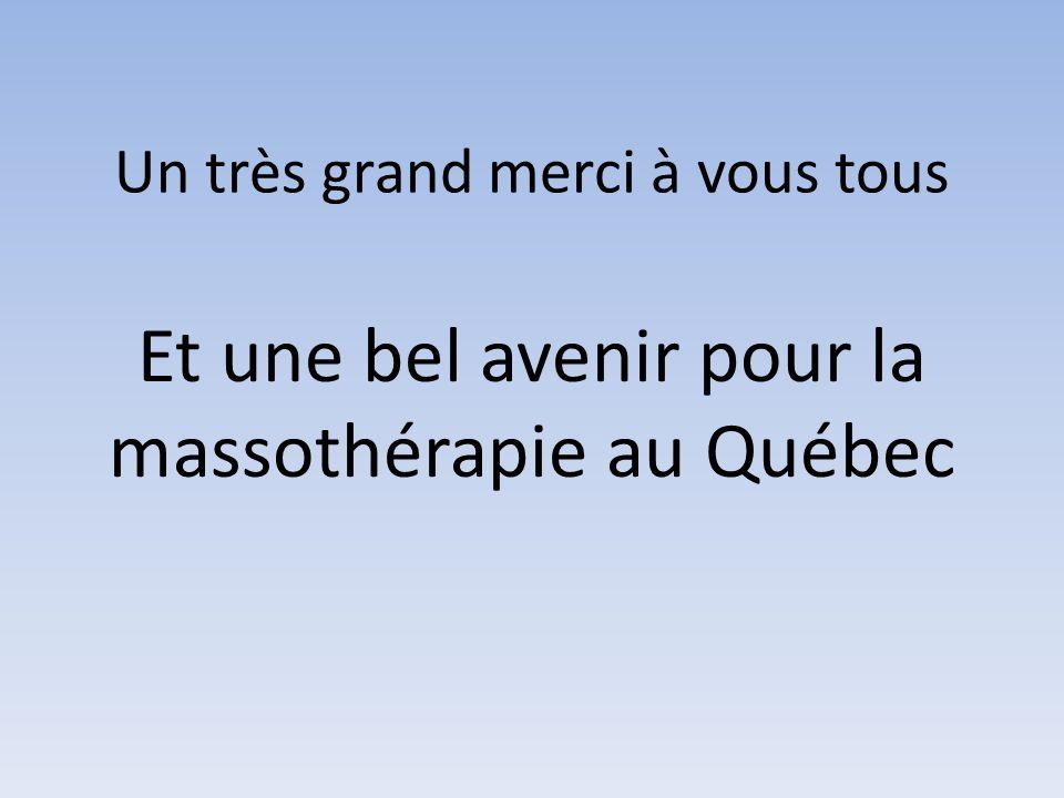 Un très grand merci à vous tous Et une bel avenir pour la massothérapie au Québec