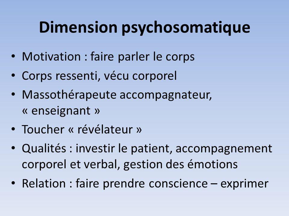 Dimension psychosomatique : enjeux Que lautre exprime son ressenti Centré sur le vécu du massé Empathie, ouverture et engagement, relation de collaboration >>> Confluence émotionnelle et/ou mentale, interprétation >>> Suivre le corps, interventions non- directives, respect des difficultés du massé