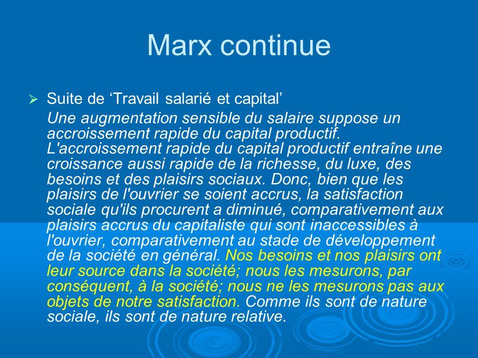 Marx continue Suite de Travail salarié et capital Une augmentation sensible du salaire suppose un accroissement rapide du capital productif. L'accrois