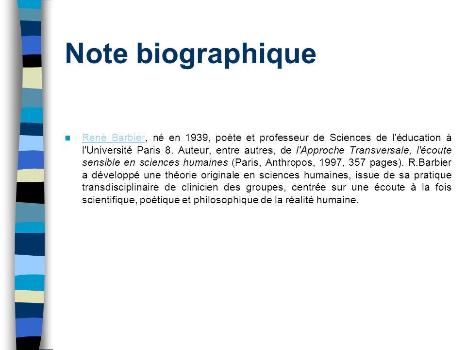 Note biographique René Barbier, né en 1939, poète et professeur de Sciences de l éducation à l Université Paris 8.