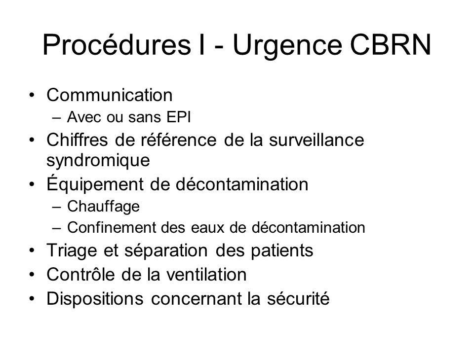 Procédures I - Urgence CBRN Communication –Avec ou sans EPI Chiffres de référence de la surveillance syndromique Équipement de décontamination –Chauff