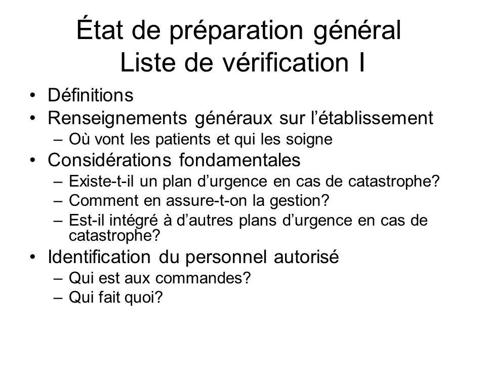État de préparation général Liste de vérification I Définitions Renseignements généraux sur létablissement –Où vont les patients et qui les soigne Con