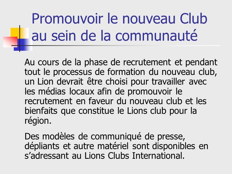 Promouvoir le nouveau Club au sein de la communauté Au cours de la phase de recrutement et pendant tout le processus de formation du nouveau club, un Lion devrait être choisi pour travailler avec les médias locaux afin de promouvoir le recrutement en faveur du nouveau club et les bienfaits que constitue le Lions club pour la région.