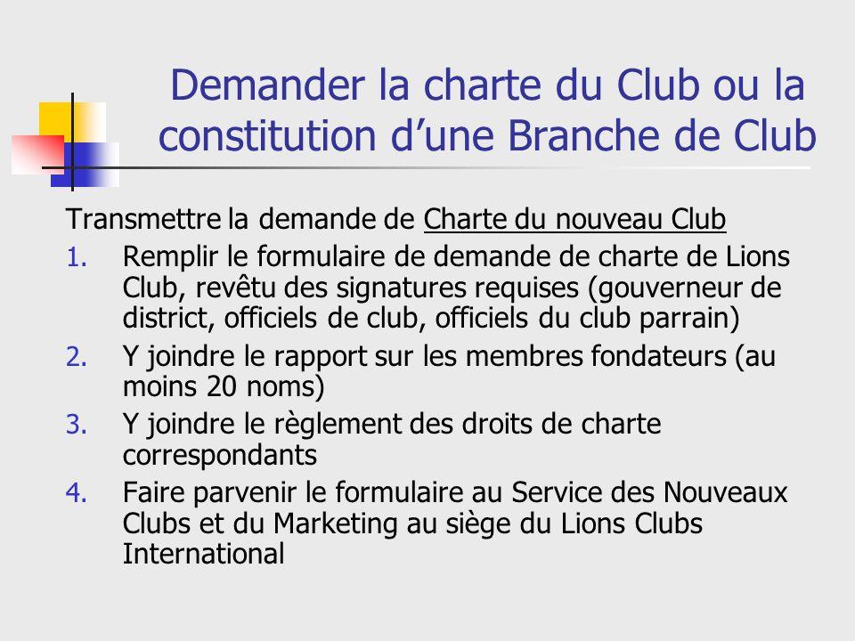 Demander la charte du Club ou la constitution dune Branche de Club Transmettre la demande de Charte du nouveau Club 1.