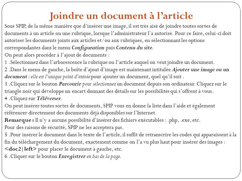 Joindre un document à larticle Sous SPIP, de la même manière que dinsérer une image, il est très aisé de joindre toutes sortes de documents à un artic