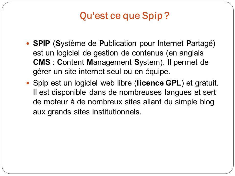 Qu'est ce que Spip ? SPIP (Système de Publication pour Internet Partagé) est un logiciel de gestion de contenus (en anglais CMS : Content Management S