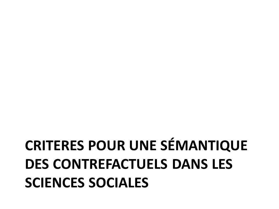 CRITERES POUR UNE SÉMANTIQUE DES CONTREFACTUELS DANS LES SCIENCES SOCIALES