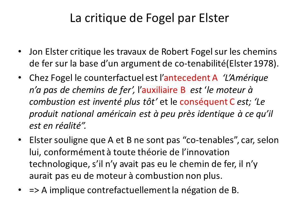 La critique de Fogel par Elster Jon Elster critique les travaux de Robert Fogel sur les chemins de fer sur la base dun argument de co-tenabilité(Elste