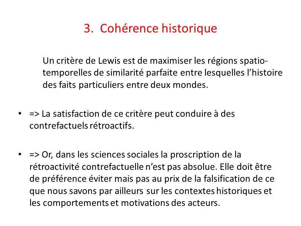3. Cohérence historique Un critère de Lewis est de maximiser les régions spatio- temporelles de similarité parfaite entre lesquelles lhistoire des fai