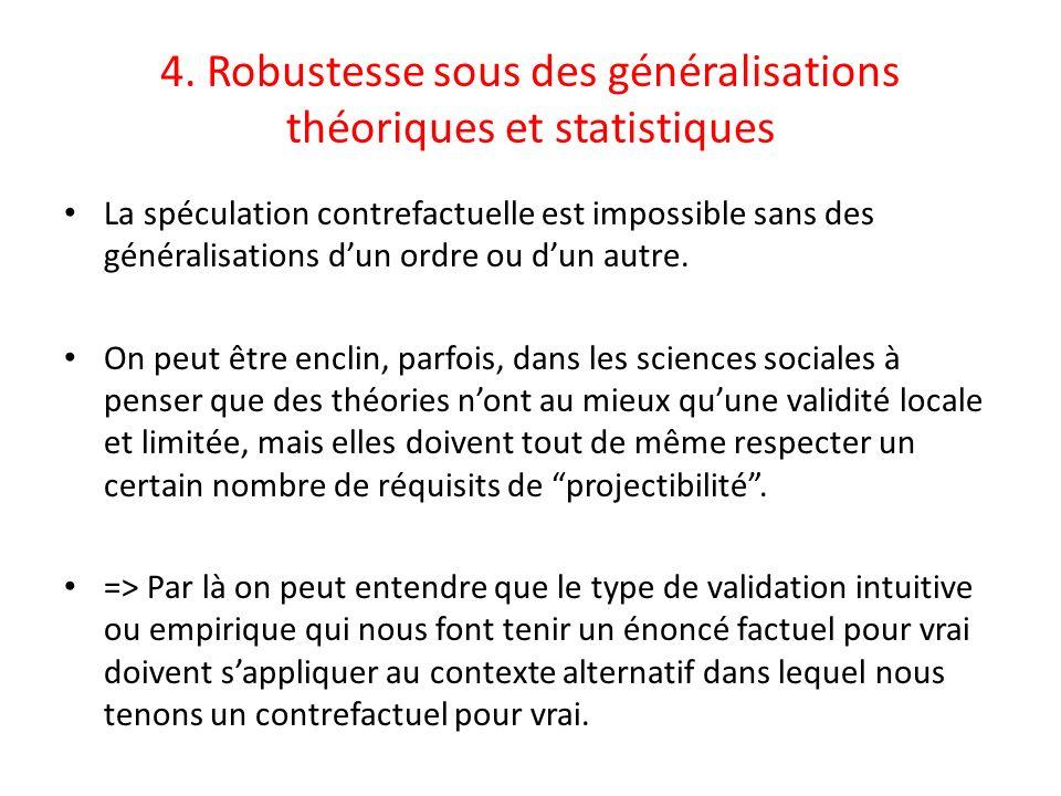 4. Robustesse sous des généralisations théoriques et statistiques La spéculation contrefactuelle est impossible sans des généralisations dun ordre ou