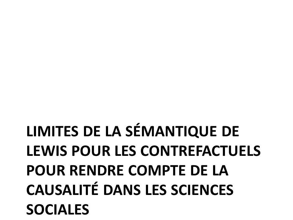 LIMITES DE LA SÉMANTIQUE DE LEWIS POUR LES CONTREFACTUELS POUR RENDRE COMPTE DE LA CAUSALITÉ DANS LES SCIENCES SOCIALES