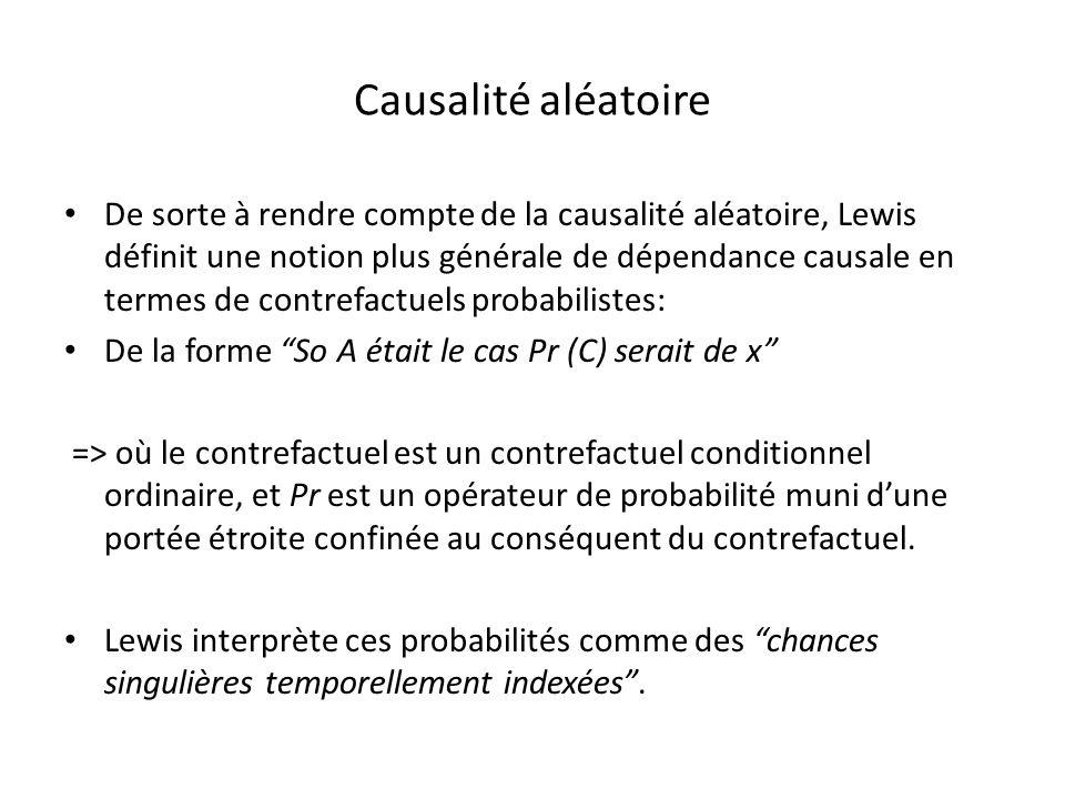 Causalité aléatoire De sorte à rendre compte de la causalité aléatoire, Lewis définit une notion plus générale de dépendance causale en termes de cont
