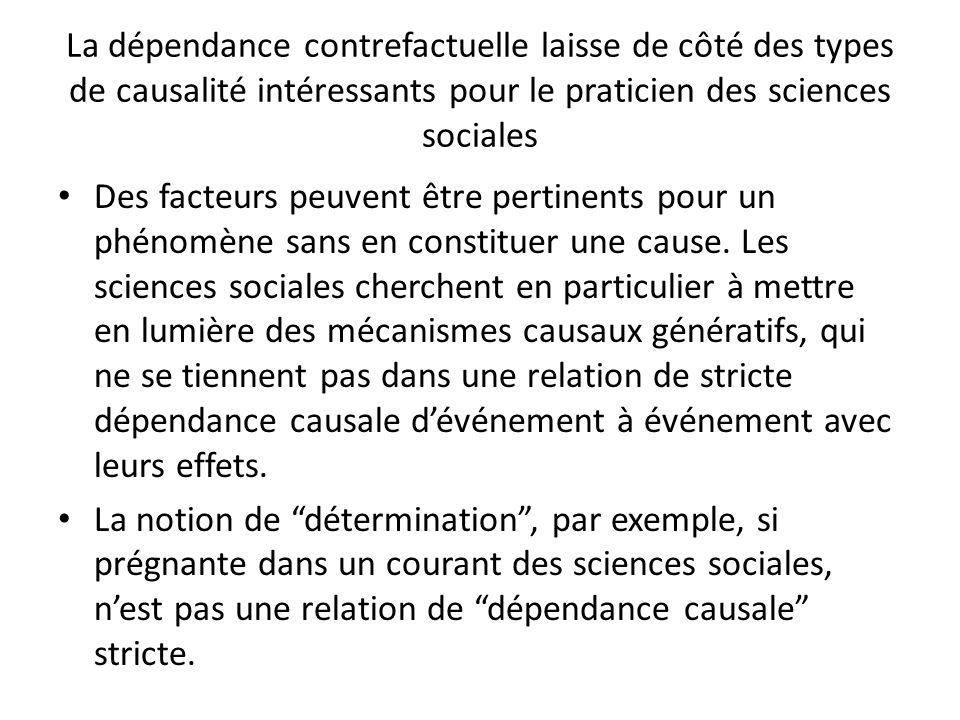 La dépendance contrefactuelle laisse de côté des types de causalité intéressants pour le praticien des sciences sociales Des facteurs peuvent être per